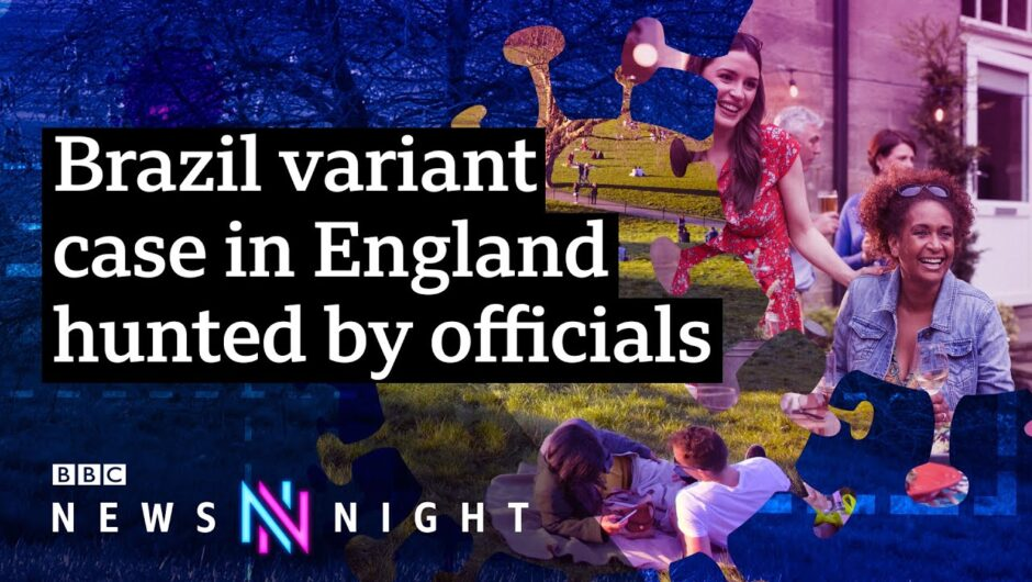 Covid19 UK: What impact will the Brazil variant have? – BBC Newsnight